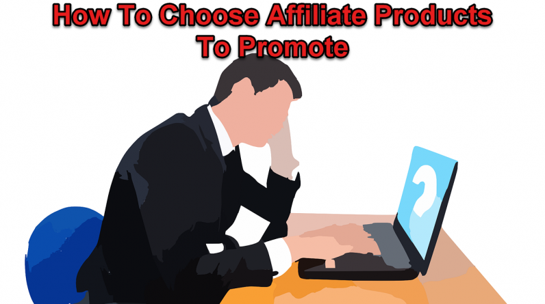 how to choose affiliate marketing products to promote